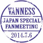 VANNESS JAPAN SPECIAL FANMEETING 2014